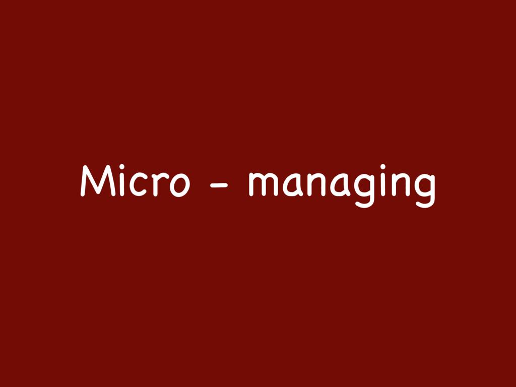 Micro - managing