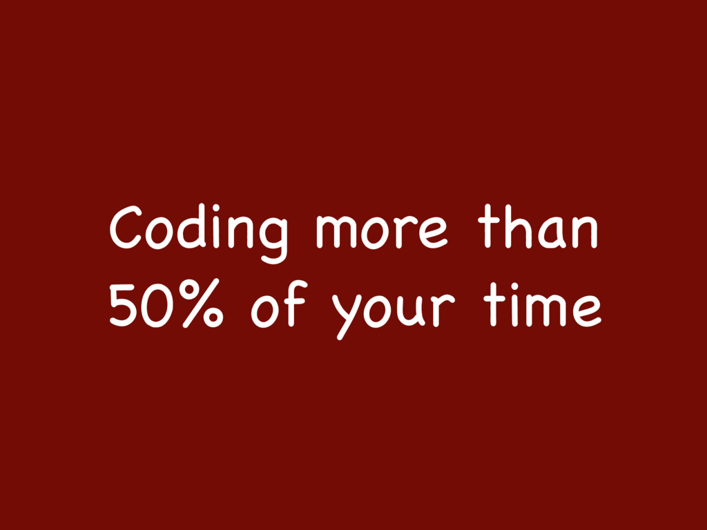 Coding more than 50% of your time