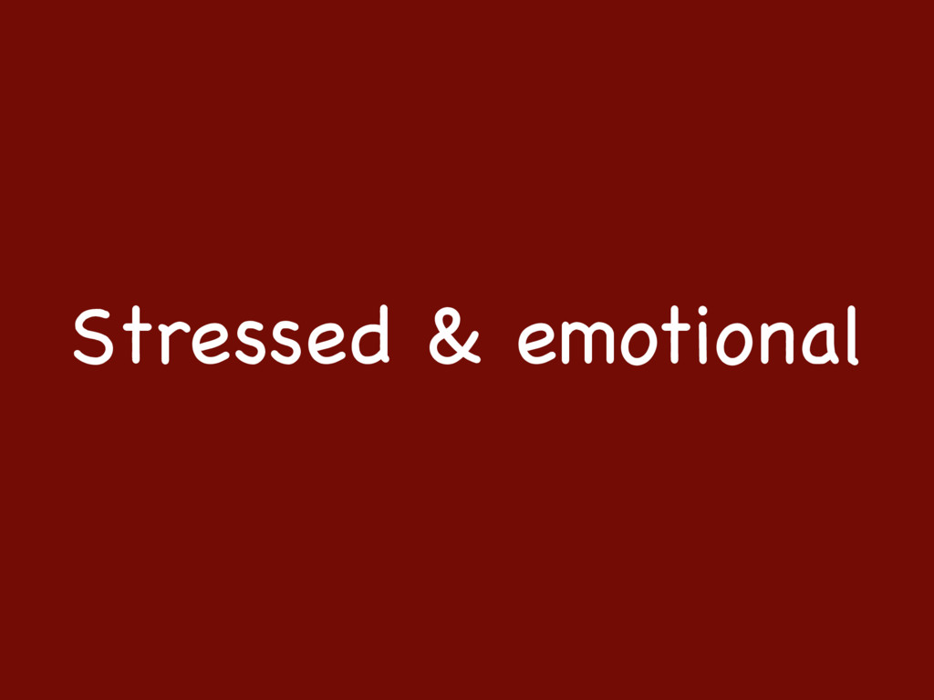 Stressed & emotional