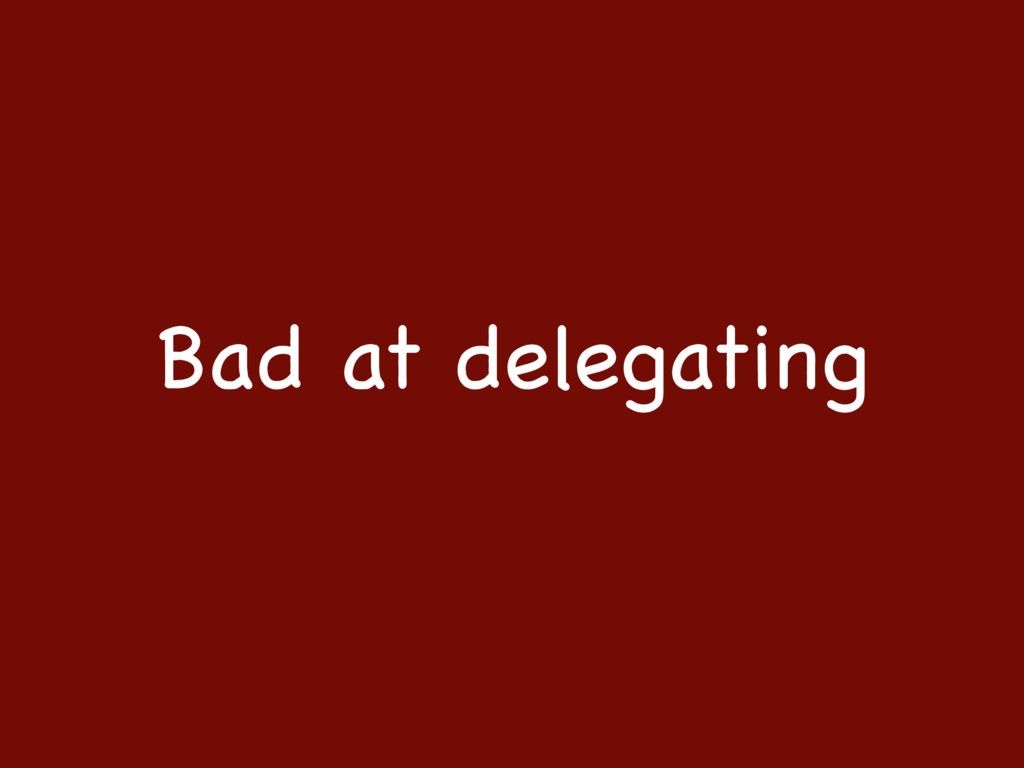 Bad at delegating