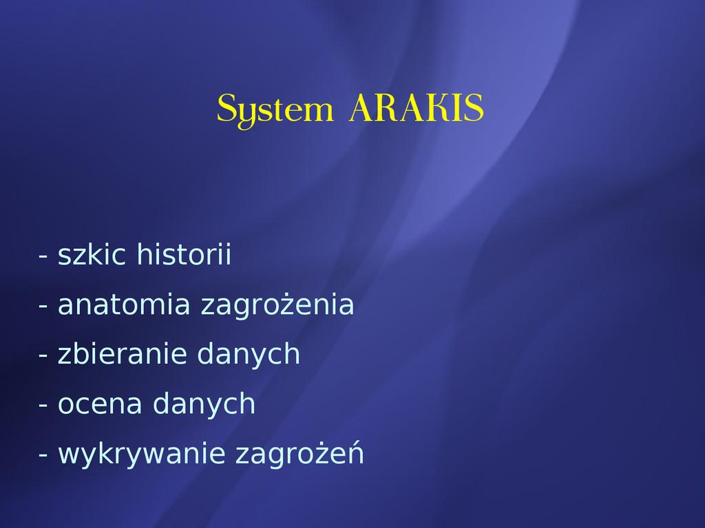 System ARAKIS - szkic historii - anatomia zagro...