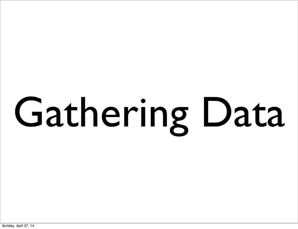 Gathering Data Sunday, April 27, 14