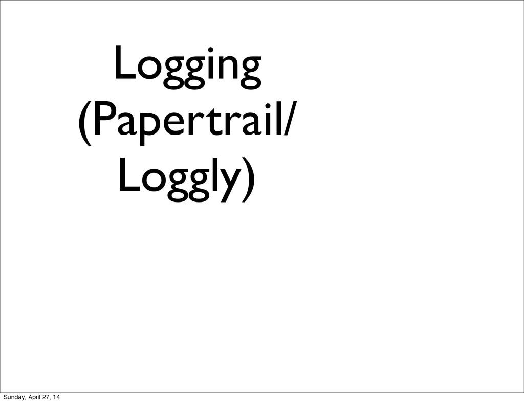 Logging (Papertrail/ Loggly) Sunday, April 27, ...