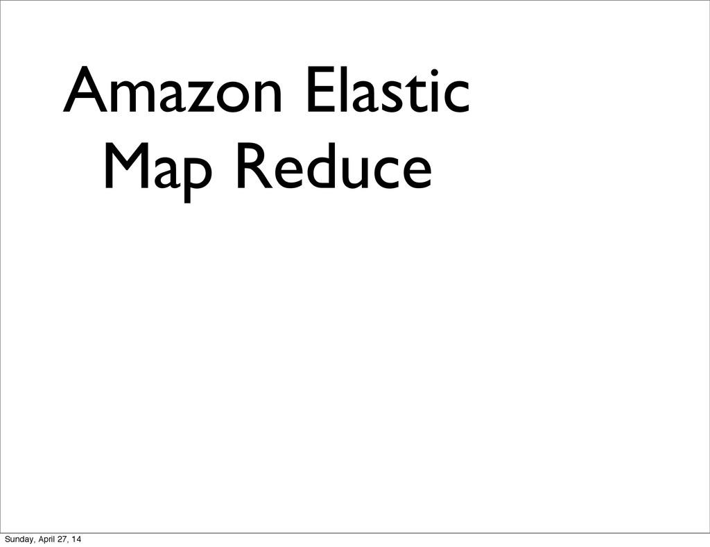 Amazon Elastic Map Reduce Sunday, April 27, 14