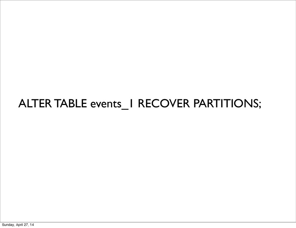 ALTER TABLE events_1 RECOVER PARTITIONS; Sunday...