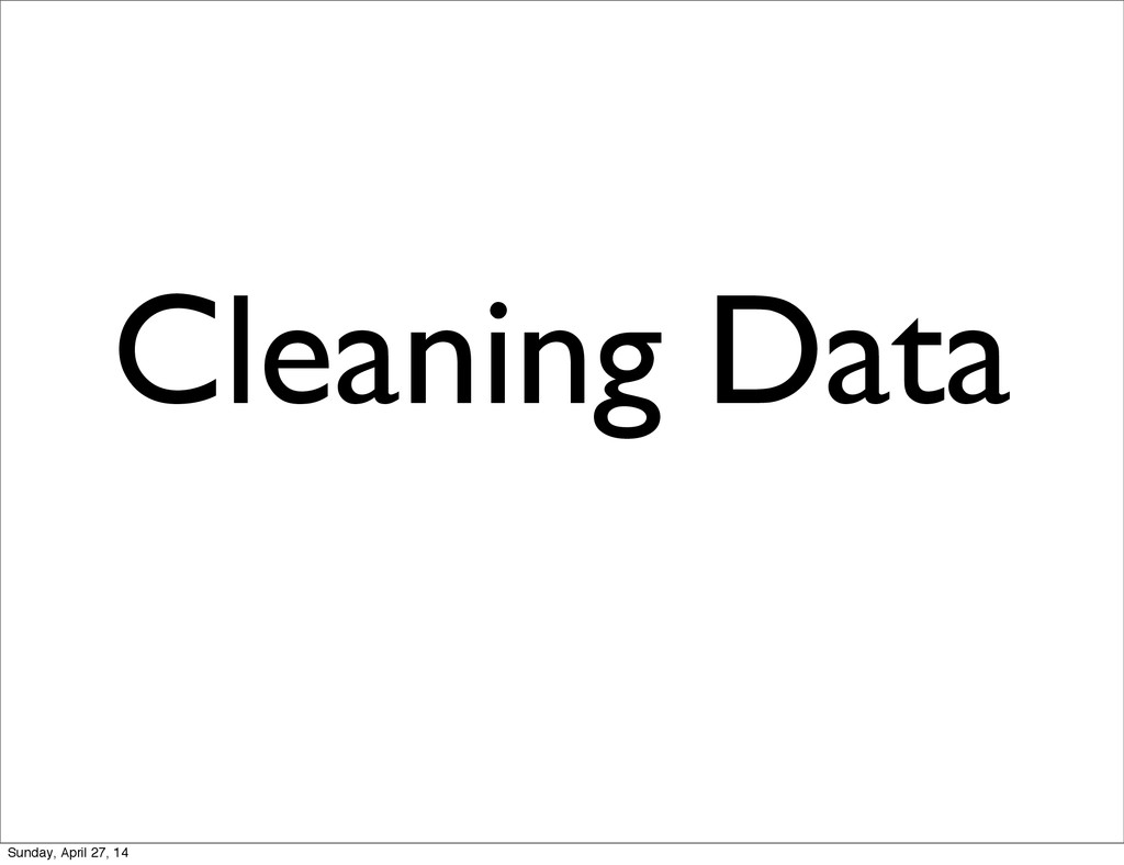Cleaning Data Sunday, April 27, 14