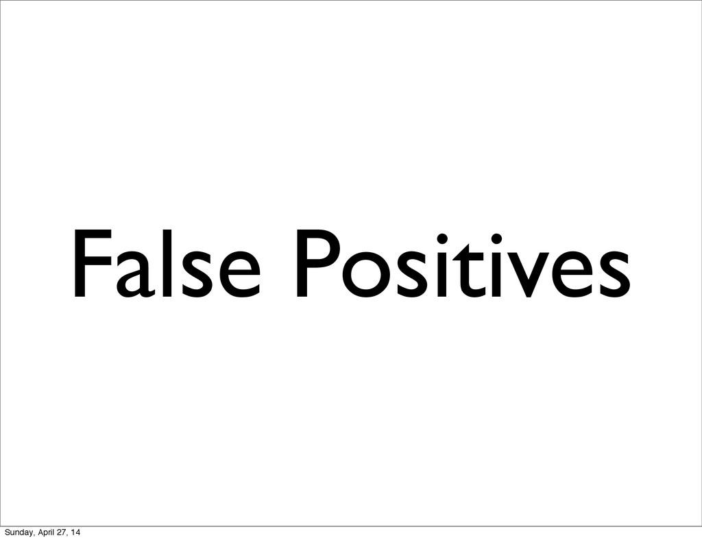 False Positives Sunday, April 27, 14