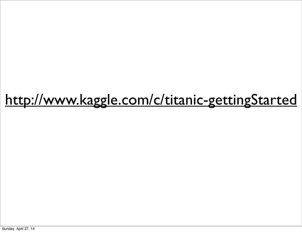 http://www.kaggle.com/c/titanic-gettingStarted ...