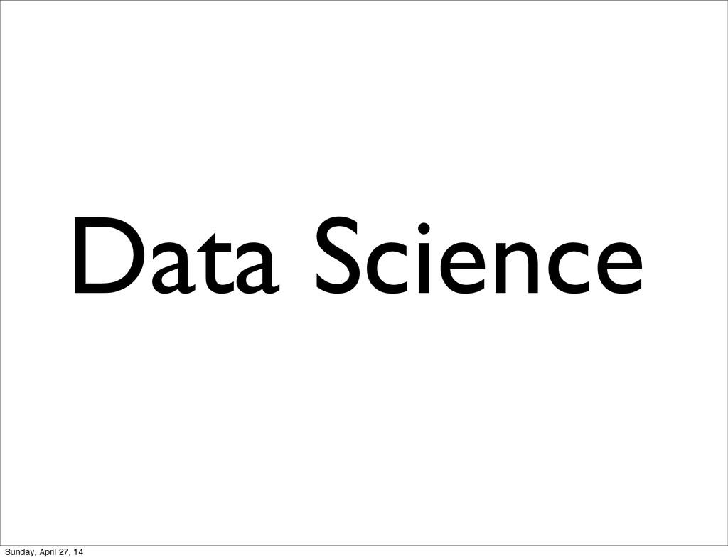 Data Science Sunday, April 27, 14