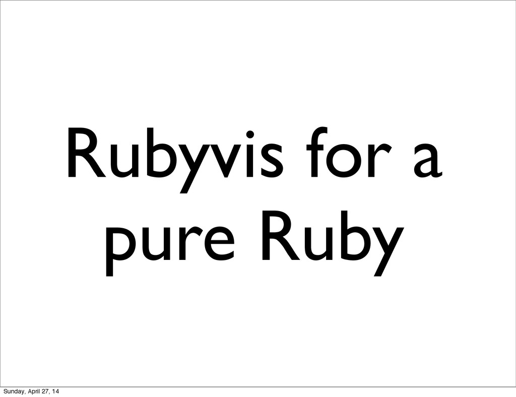 Rubyvis for a pure Ruby Sunday, April 27, 14