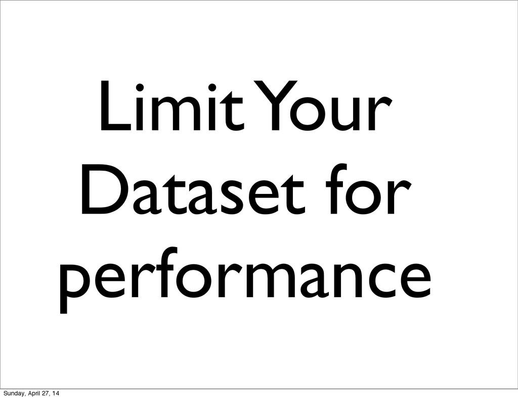 Limit Your Dataset for performance Sunday, Apri...