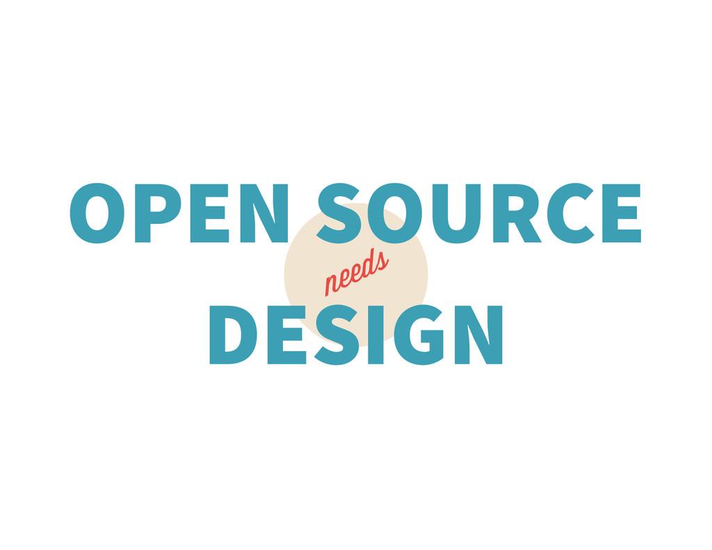 needs OPEN SOURCE DESIGN