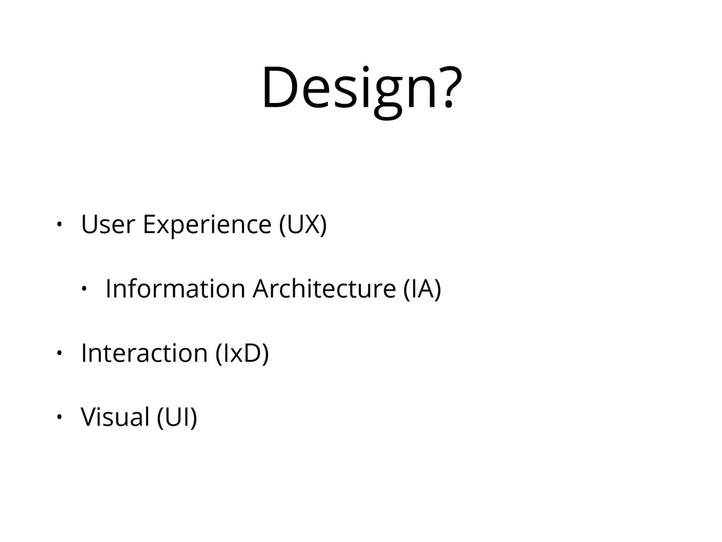 Design? • User Experience (UX) • Information Ar...