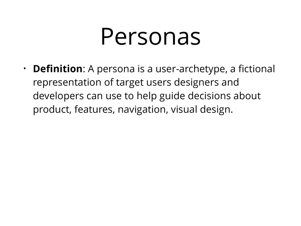 Personas • Definition: A persona is a user-arche...