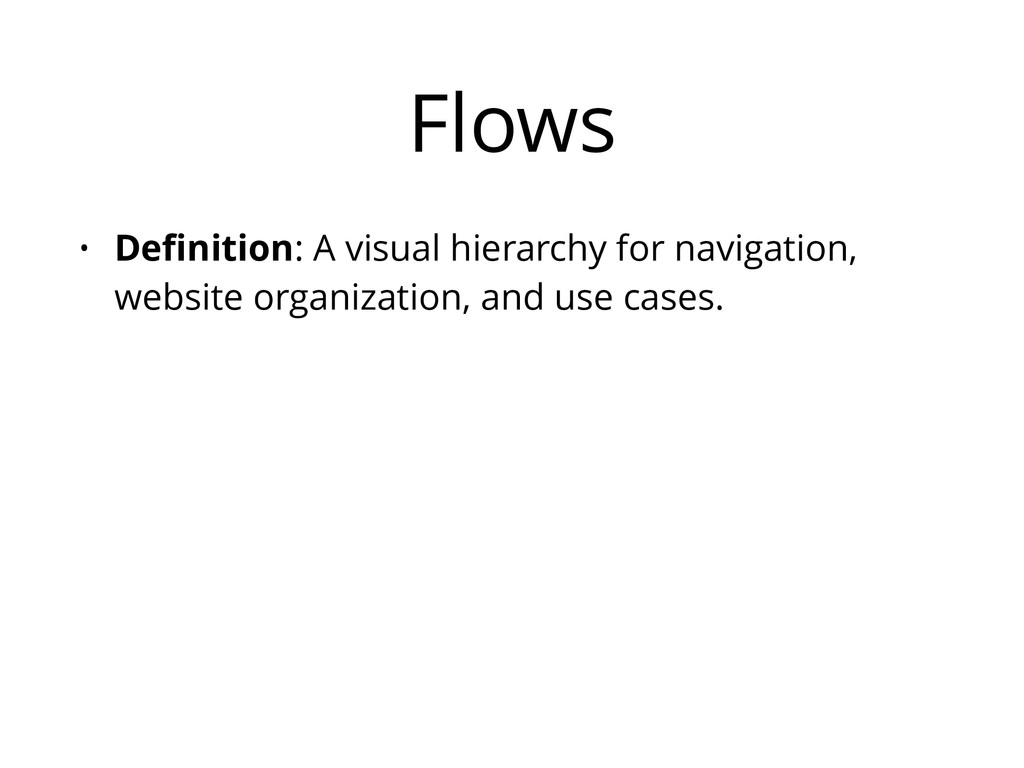 Flows • Definition: A visual hierarchy for navig...