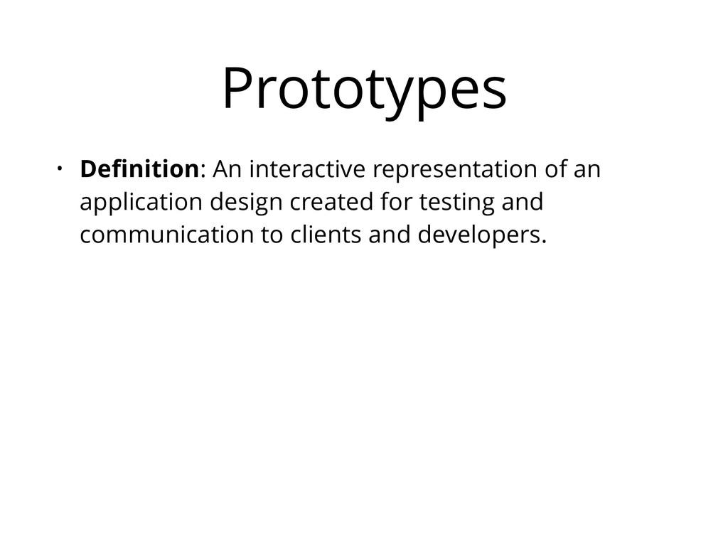 Prototypes • Definition: An interactive represen...