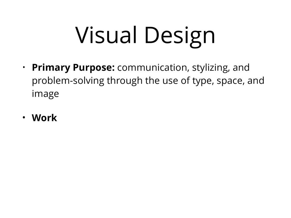 Visual Design • Primary Purpose: communication,...