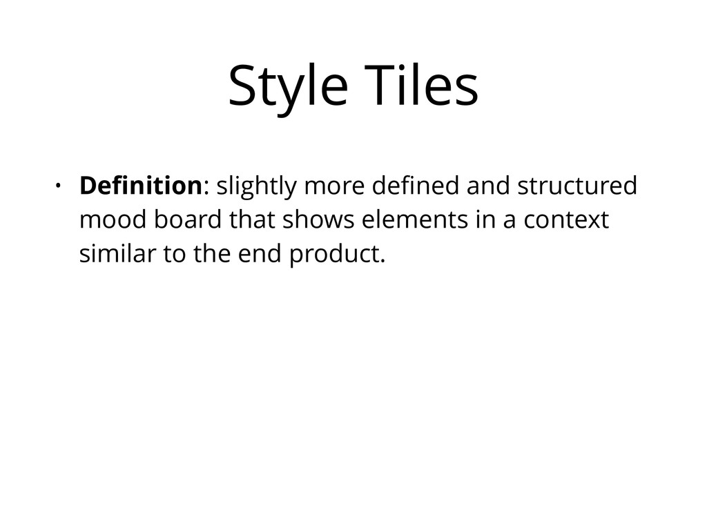 Style Tiles • Definition: slightly more defined a...