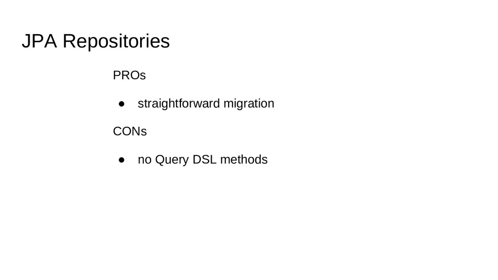 JPA Repositories PROs ● straightforward migrati...