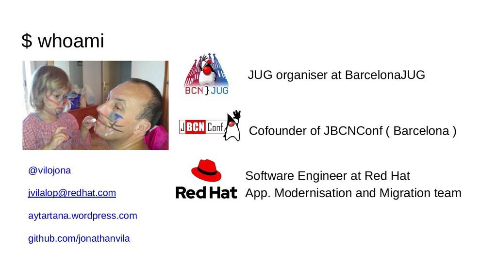 $ whoami JUG organiser at BarcelonaJUG Cofounde...