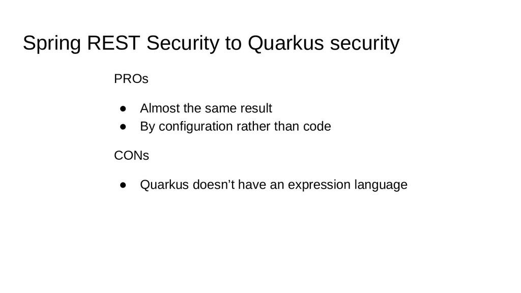 Spring REST Security to Quarkus security PROs ●...