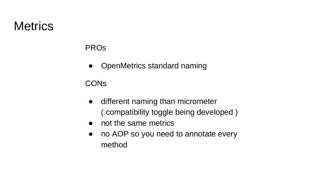 Metrics PROs ● OpenMetrics standard naming CONs...