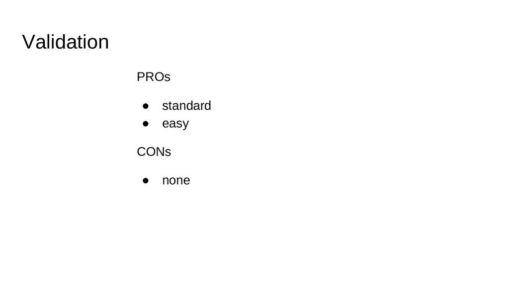 Validation PROs ● standard ● easy CONs ● none