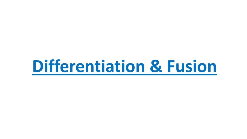 Differentiation & Fusion
