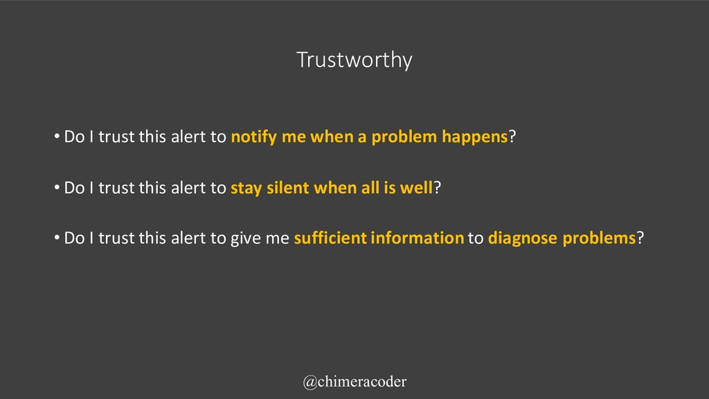 Trustworthy • Do I trust this alert to notify m...