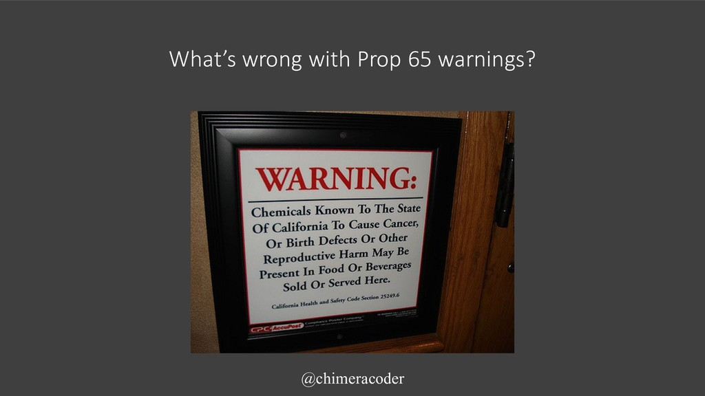 What's wrong with Prop 65 warnings? @chimeracod...