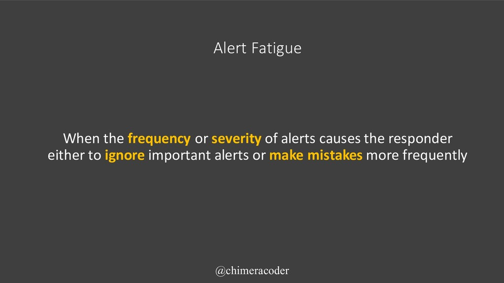 When the frequency or severity of alerts causes...