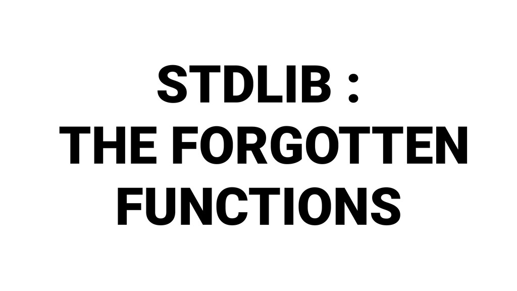 STDLIB : THE FORGOTTEN FUNCTIONS