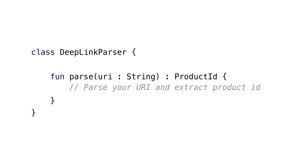 class DeepLinkParser { fun parse(uri : String) ...