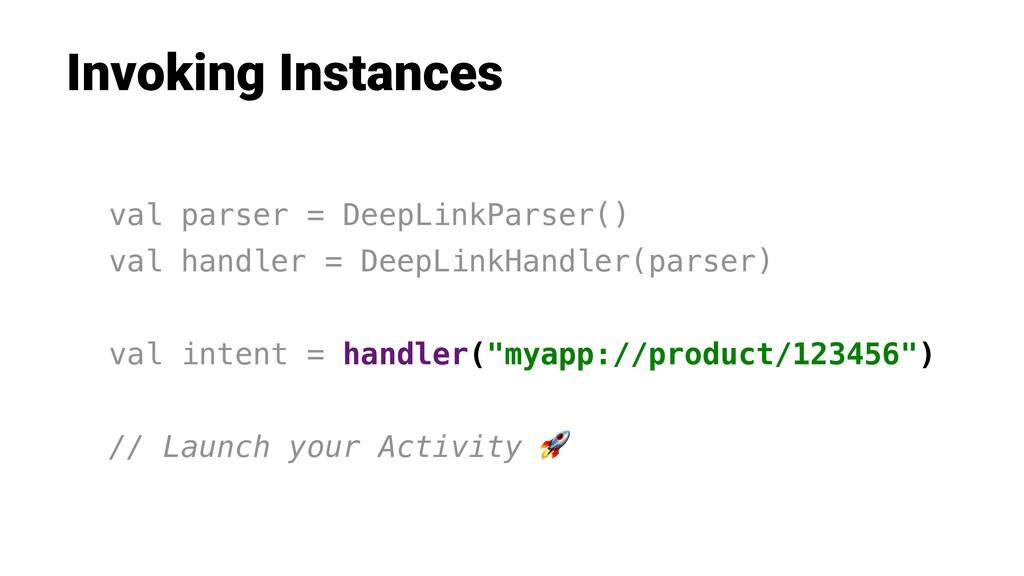 Invoking Instances val parser = DeepLinkParser(...