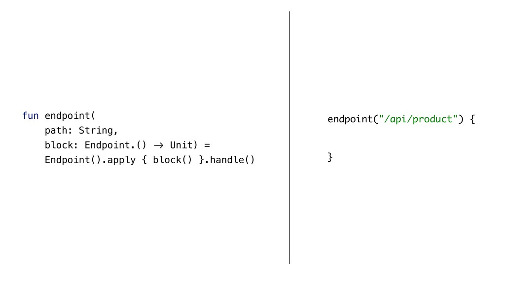 fun endpoint( path: String, block: Endpoint.() ...
