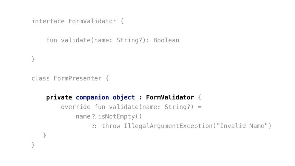 interface FormValidator { fun validate(name: St...