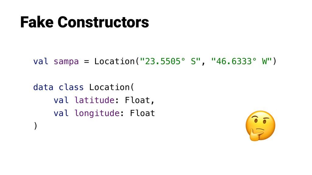 "Fake Constructors val sampa = Location(""23.5505..."