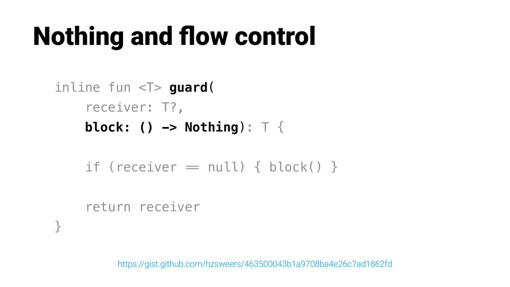 Nothing and flow control inline fun <T> guard( r...