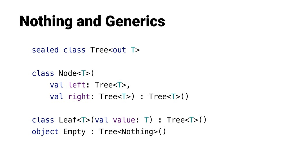 Nothing and Generics sealed class Tree<out T> c...