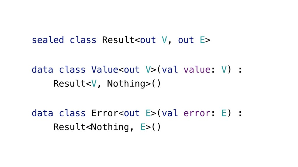 sealed class Result<out V, out E> data class Va...