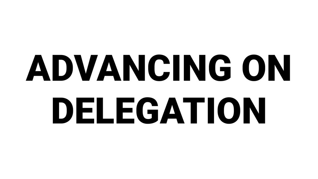 ADVANCING ON DELEGATION
