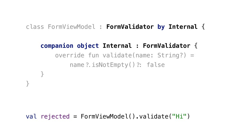 class FormViewModel : FormValidator by Internal...
