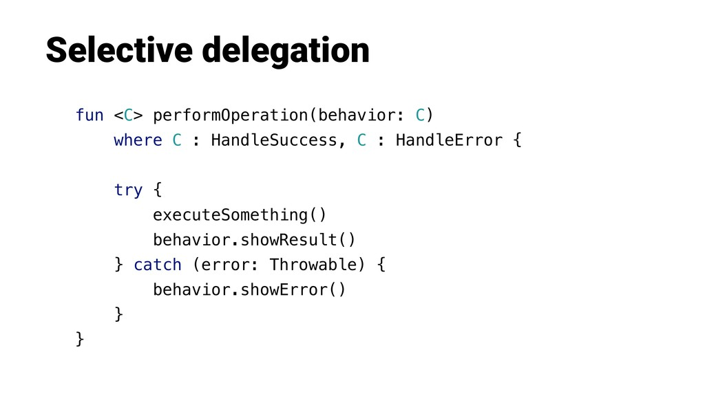 Selective delegation fun <C> performOperation(b...
