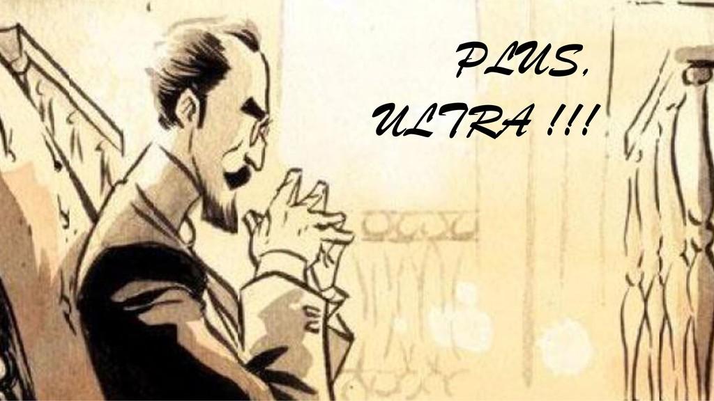PLUS, ULTRA !!!