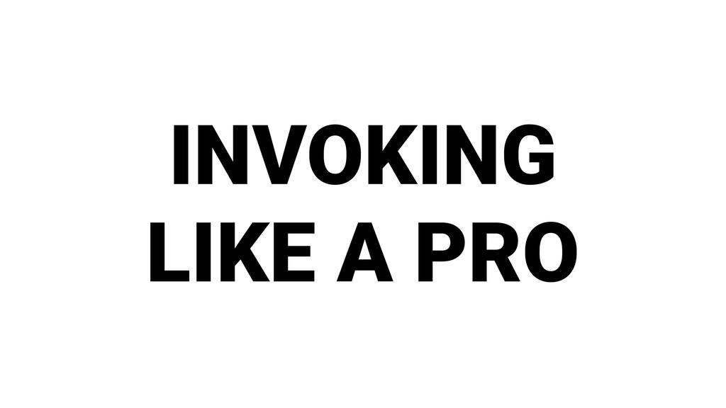 INVOKING LIKE A PRO