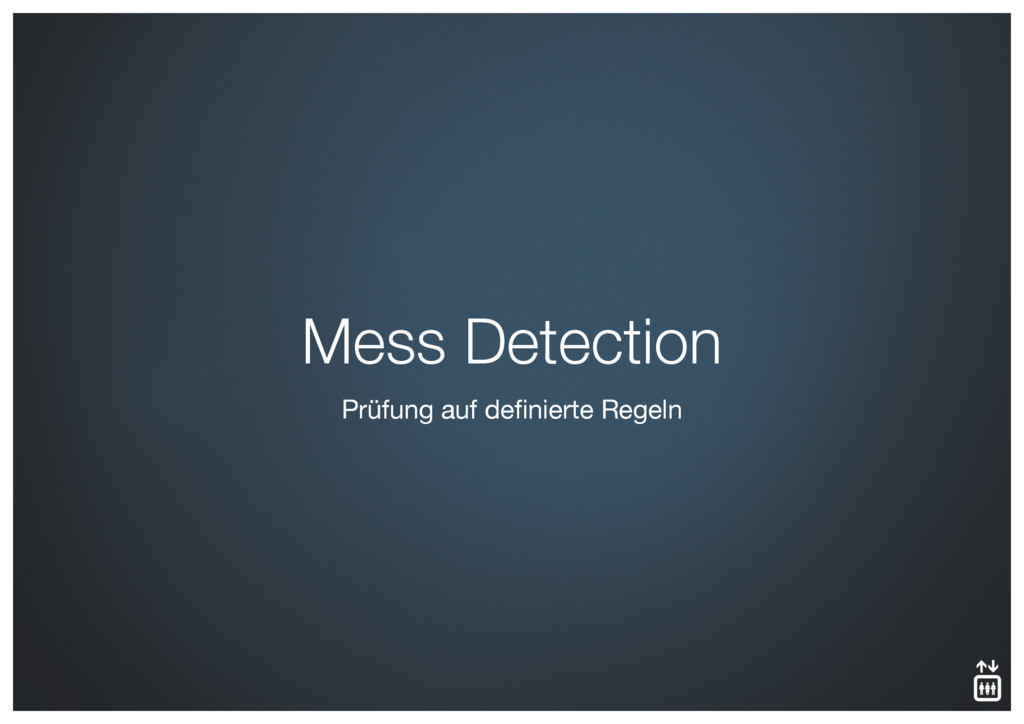 Prüfung auf definierte Regeln Mess Detection