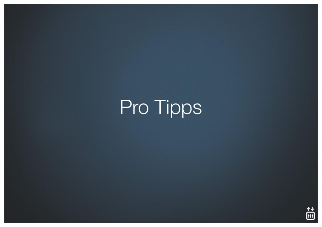 Pro Tipps