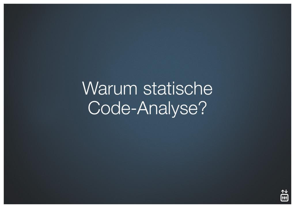 Warum statische Code-Analyse?