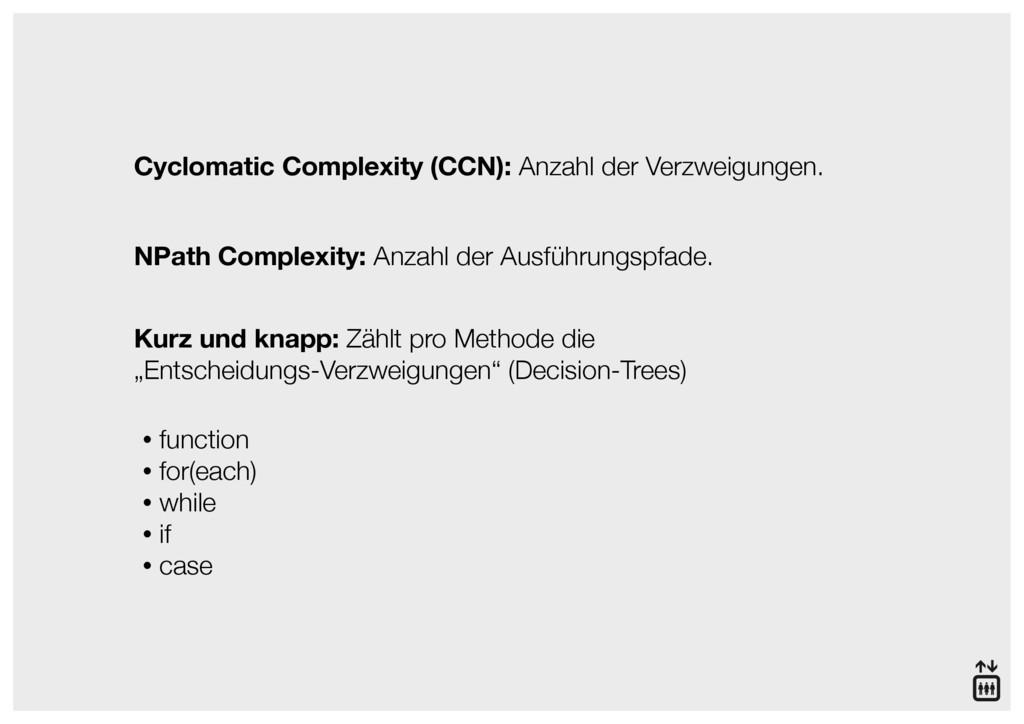 Cyclomatic Complexity (CCN): Anzahl der Verzwei...