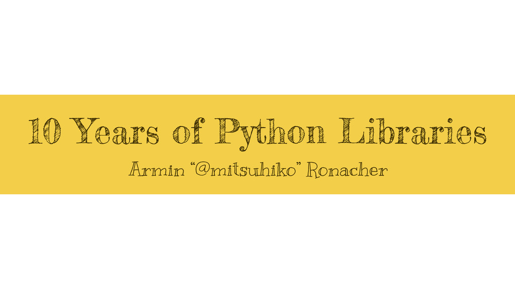 "10 Years of Python Libraries Armin ""@mitsuhiko""..."